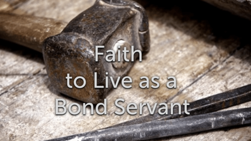 Faith to Live as a Bond Servant