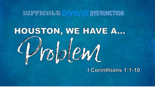 Houston We Have A Problem (1 Corinthians)
