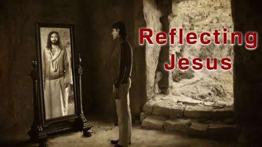 Reflecting Jesus- Transform