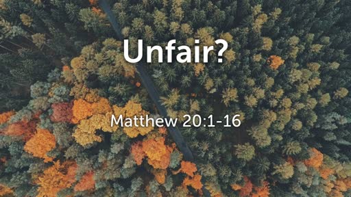 Sunday, Spetember 22nd 2019 Matthew 20:1-16 Unfair?