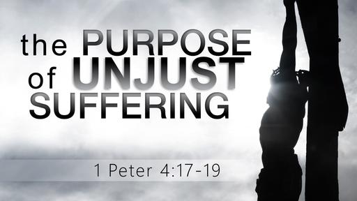 09222019  The Purpose of Unjust Suffering 1 Peter 4:17-19