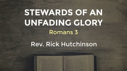 Romans 3 - Stewards of an Unfading Glory