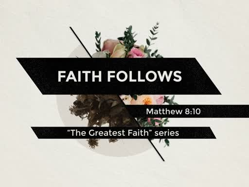 FAITH FOLLOWS