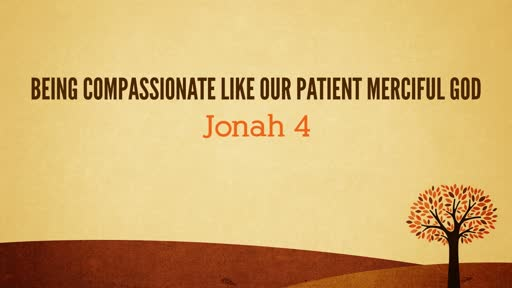 (Jonah 4) Being Compassionate like our Patient Merciful God