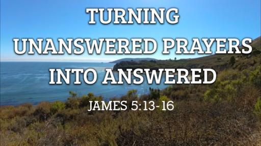 Turning Unanswered Prayers Into Answered