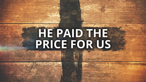 He paid the price for us - 5/22/2016