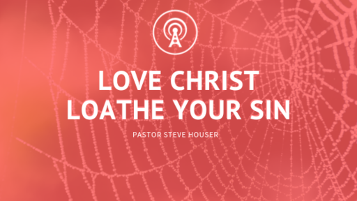 Love Christ, Loathe your Sin