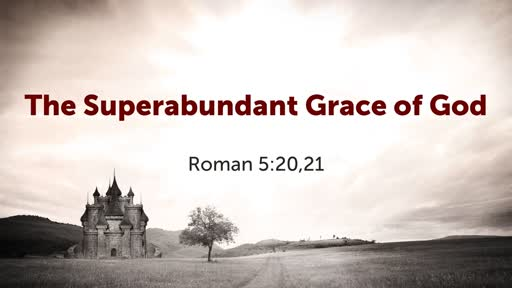 The Superabundant Grace of God