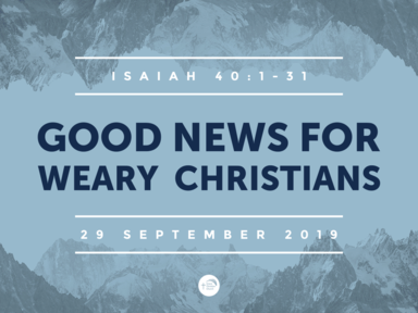 'Good News for Weary Christians' (Isaiah 40:1-31)