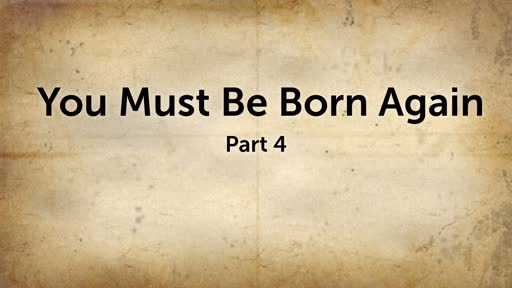 You Must be Born Again (Part 4)