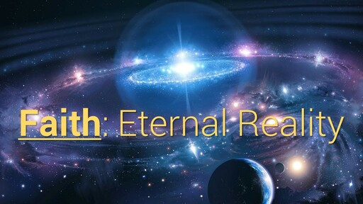 Faith: Eternal Reality - Sept 22, 2019