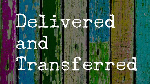 Delivered and Transferred