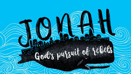 Jonah: God's Pursuit of Rebels