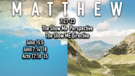 9-29-2019 Matthew 7.21-23 The Show Me  Perspective the Show ME Directive