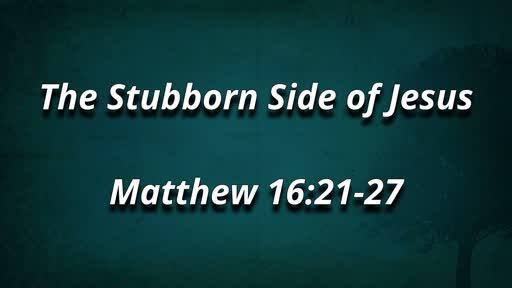 The Stubborn Side of Jesus