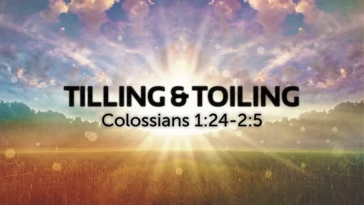 Tilling & Toiling | Colossians 1:24-2:5 | Luke Rosenberger