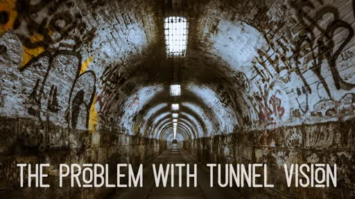 The Problem of Tunnel Vision