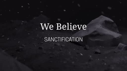 We Believe - Sanctification