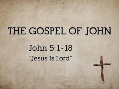 Jesus Is Lord (John 5:1-18)
