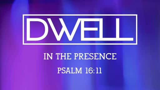Dwell week 2: In His Presence // Pastor David Spiegel