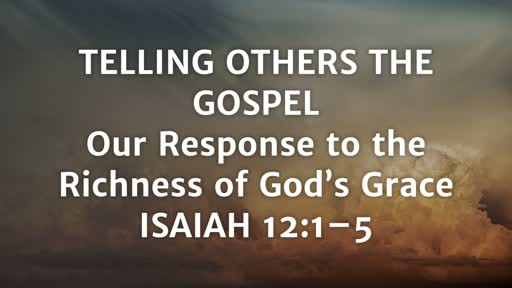 Telling Others the Gospel: Our Response to the Richness of God's Grace (Part 1)