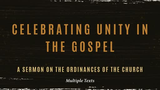 Unity in the Gospel: A Sermon on the Ordinances of the Church