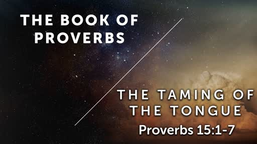 The Taming of the Tongue - Proverbs 15:1-7