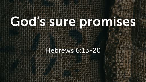 God's Sure Promises - Hebrews 6:13-20