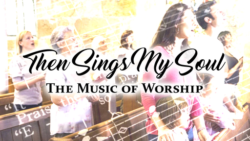 Then Sings My Soul: the Music of Worship