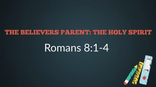 (Romans 8:1-4) The Believers Parent: The Holy Spirit