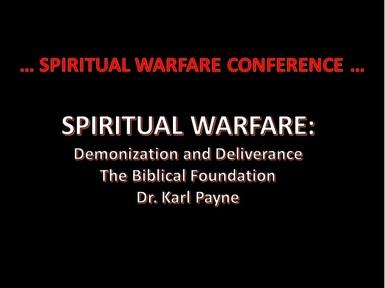 WARFARE CONFERENCE:  DEMONIZATION AND DELIVERANCE:  A Biblical Foundation
