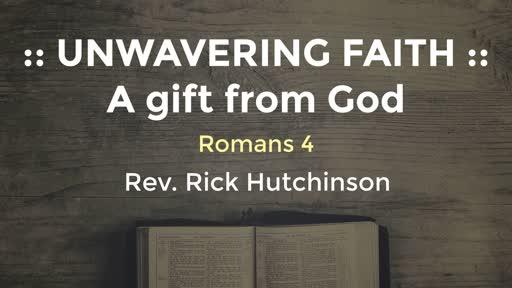 Romans 4 - Unwavering Faith: A gift from God