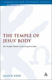 The Temple of Jesus' Body: The Temple Theme in the Gospel of John (Library of New Testament Studies | LNTS)