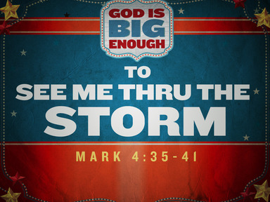 God is Big Enough to See me Through the Storm