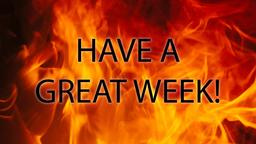 Fire have a great week! 16x9 PowerPoint image