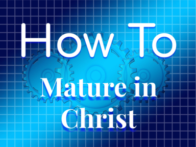 How to Mature in Christ