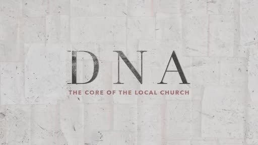 DNA - The Core of the Local Church - Week 1