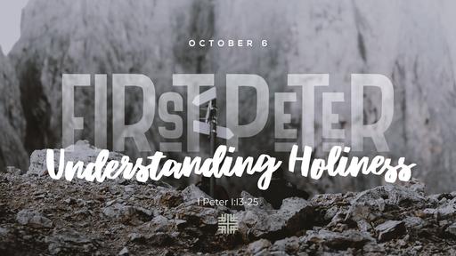 October 6, 2019 - First Peter Series, Understanding Holiness