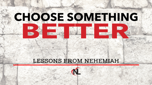 10.06.19 | Choose Something Better - Lessons From Nehemiah [Week 4]