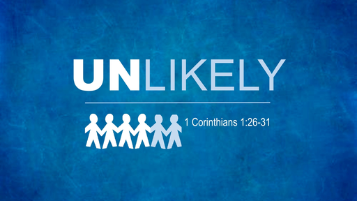 Unlikely (1 Corinthians 1:26-31)