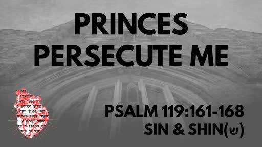 Princes Persecute Me: Psalm 119:161-168 Sin & Shin (ש)