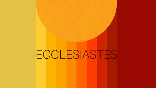 Ecclesiastes 1:1-11 - Why Does It Matter?