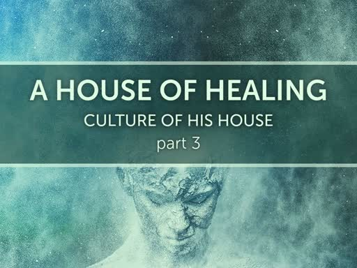 """Culture of His House-part 3: """"A House of Healing"""