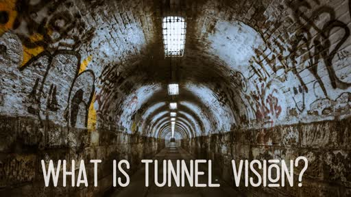 What is Tunnel Vision?
