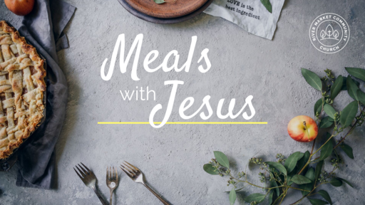 Meals with Jesus - Messy Meals Create Real Community | Luke 7:36-50