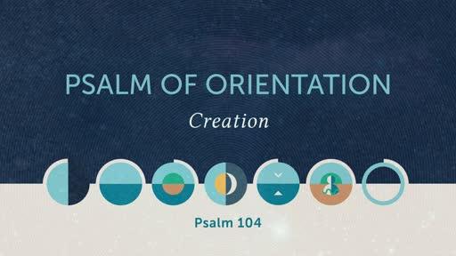 Psalm of Orientation: Creation