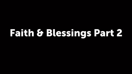 Faith and Blessings - Part 2