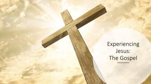Experiencing Jesus: The Gospel