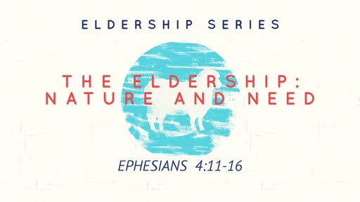 The Eldership: Nature and Need (Part 1)