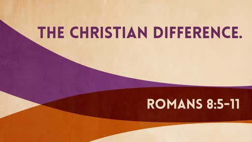 (Romans 8:5-11) The Christian Difference.